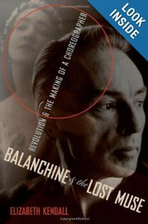 BWW Reviews: BALANCHINE AND THE LOST MUSE: REVOLUTION AND THE MAKING OF A CHOREOGRAPHER by ELIZABETH KENDALL