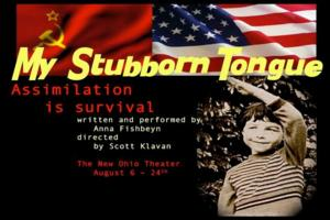 Anna Fishbeyn's MY STUBBORN TONGUE Begins Performances at New Ohio Theatre Today