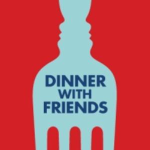 DINNER WITH FRIENDS- Tickets for only $69!