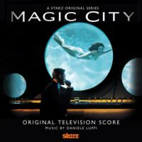 Score of the New MAGIC CITY from STARZ Available 10/2