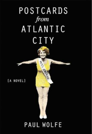 Absolutely Amazing eBooks Presents POSTCARDS FROM ATLANTIC CITY by Paul Wolfe