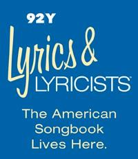 $35 Seats to 92Y's LYRICS & LYRICISTS This Spring!