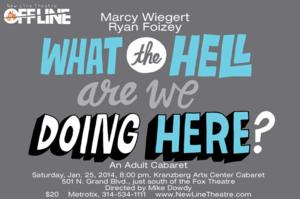 Off Line's Adult Cabaret WHAT THE HELL ARE WE DOING HERE? Set for 1/25