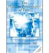 THE HIDDEN PSYCHOLOGY OF PAIN Offers Relief to those Suffering From Chronic Pain