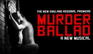 New England Premiere of MURDER BALLAD Begins Tonight at OBERON