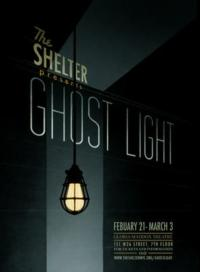 The Shelter Presents GHOST LIGHT, 2/21-3/3