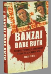 Robert Fitts' BANZAI BABE RUTH is First Book on Japanese/US Baseball to Win Prestigious Seymour Medal
