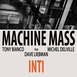 DAVE LIEBMAN joins Machine Mass on New Record Release, 'Inti'