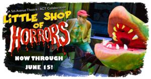 LITTLE SHOP OF HORRORS Closes at ACT Theatre in Just Two Weeks, Now Through 6/15