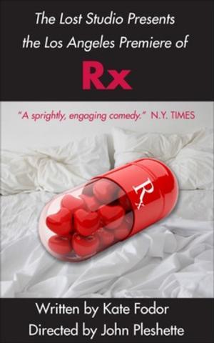 Kate Fodor's 'Rx' Makes LA Premiere at the Lost Studio, Now thru 3/2