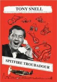 Tony Snells Writes New Memoir SPITFIRE TROUBADOUR