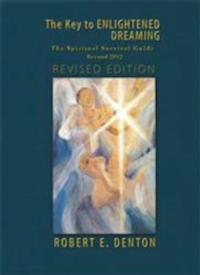 Robert E. Denton Releases THE KEY TO ENLIGHTENED DREAMING