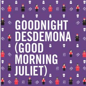 GOODNIGHT DESDEMONA (GOOD MORNING JULIET) to Open 2/28 at Hart House Theatre