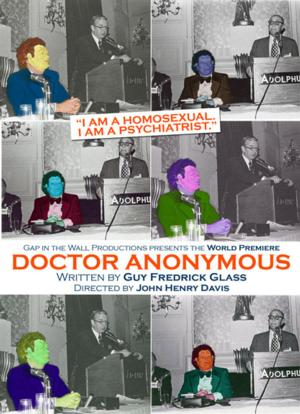 BWW Reviews: DOCTOR ANONYMOUS Looks At The Masks We Wear While Hiding The Truth  From Ourselves