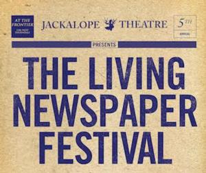 Jackalope's 5th Annual Living Newspapers Festival to Run 8/20-24