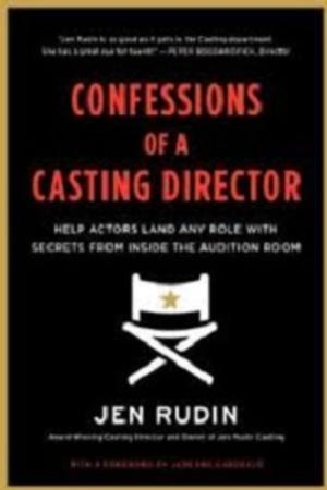 BWW Reviews: Jen Rudin's CONFESSIONS OF A CASTING DIRECTOR Explains What You Need to Get the Part