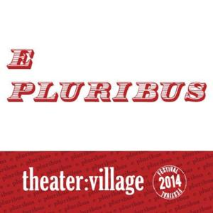 TO THE BONE, JUAREZ and More Set for 2014 THEATER:VILLAGE Festival, Running 9/4-10/5