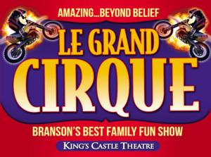 The King's Castle Theatre Presents LE GRAND CIRQUE