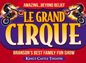 The King's Castle Theatre Presents LE GRAND CIRQUE