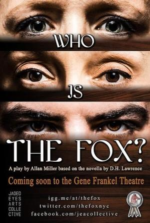 Jaded Eyes Arts Collective Presents THE FOX, Now thru 7/26