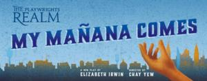 MY MANANA COMES Begins Previews at Playwrights Realm