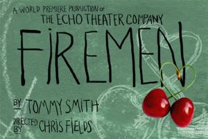World Premiere of FIREMEN Opens Echo Theater's 2014 Season at Atwater Village Tonight