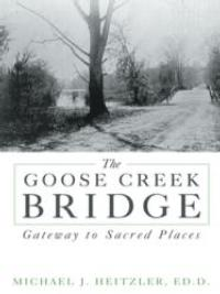 THE GOOSE CREEK BRIDGE Bridges Past, Present