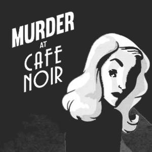 JPAS Opens MURDER AT CAFE NOIR Tonight