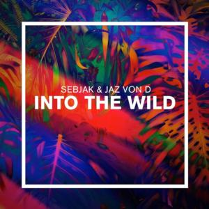 Sebjak & Jaz Von D 'Into The Wild'; Out Now on Ultra