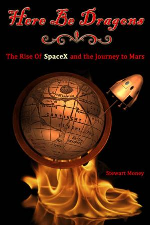 Apogee Books to Release HERE BE DRAGONS: THE RISE OF SPACEX AND THE JOURNEY TO MARS by Stewart Money
