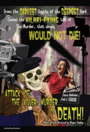Theater Schmeater Presents ATTACK OF THE KILLER MURDER OF...DEATH! Tonight