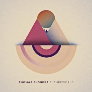 Thomas Blondet to Release New Album FUTUREWORLD, 3/4