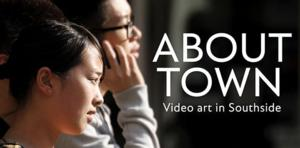Hippodrome Presents International Video Art Exhibition ABOUT TOWN: VIDEO ART IN SOUTHSIDE, Nov. 13-16