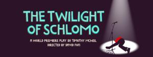 World Premiere of THE TWILIGHT OF SCHLOMO to Open 1/11 at Elephant Space Theatre