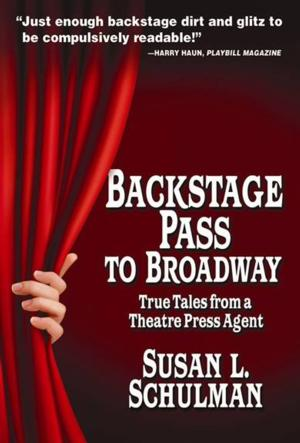 Susan L. Schulman's BACKSTAGE PASS TO BROADWAY to be Released 9/16