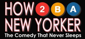 Off-Broadway's HOW TO BE A NEW YORKER Now On Sale Into January 2015