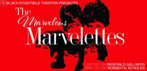 Black Ensemble Theatre Presents THE STORY OF THE MARVELETTES, 7/18-9/7