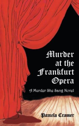 Pamela Cramer's New Book, MURDER AT THE FRANKFURT OPERA is Now Available