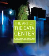 THE ART OF THE DATA CENTER Goes Inside Computing Environments