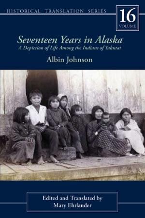 University of Alaska Press Releases SEVENTEEN YEARS IN ALASKA