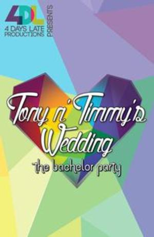 4 Days Late Productions to Present TONY N' TIMMY'S WEDDING: THE BACHELOR PARTY, 3/1-22