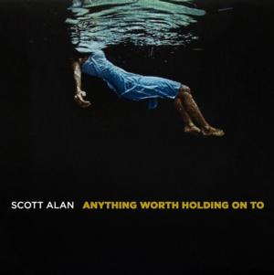Scott Alan's ANYTHING WORTH HOLDING ON TO Album Out Today