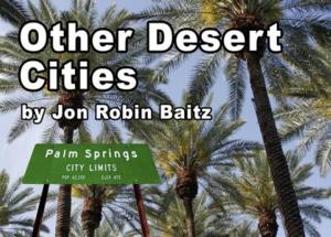 Silver Spring Stage's OTHER DESERT CITIES to Run 4/4-27