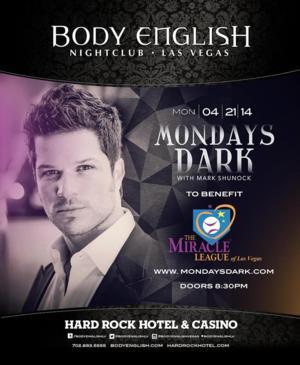 MONDAYS DARK WITH MARK SHUNOCK Set for 4/21 at Body English Nightclub
