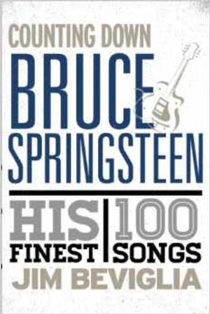 Rowman & Littlefield Publishers to Release COUNTING DOWN BRUCE SPRINGSTEEN: HIS 100 FINEST SONGS by Jim Beviglia