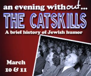 1812 Productions to Present AN EVENING WITHOUT THE CATSKILLS: A BRIEF HISTORY OF JEWISH HUMOR, 3/10-11