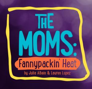 StarKid Alums to Present New Comedy THE MOMS: FANNYPACKIN' HEAT at Chicago Dramatists Theatre, 12/5-29
