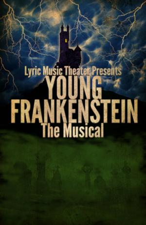 Lyric Music Theater Stages YOUNG FRANKENSTEIN, Now thru 5/3