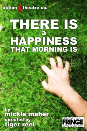 THERE IS A HAPPINESS THAT MORNING IS Begins 5/30 at Hollywood Fringe