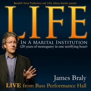 Live Recording of James Braly's One-Man Show LIFE IN A MARITAL INSTITUTION Gets Digital Release 4/7